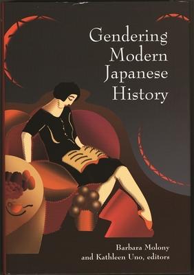 Gendering Modern Japanese History - Molony, Barbara (Editor), and Uno, Kathleen (Editor)