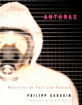 Anthrax: Bioterror as Fact and Fantasy - Sarasin, Philipp, and Weiss, Giselle (Translated by)