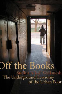 Off the Books: The Underground Economy of the Urban Poor -