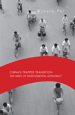 China's Trapped Transition: The Limits of Developmental Autocracy - Pei, Minxin