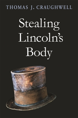 Stealing Lincoln's Body - Craughwell, Thomas J