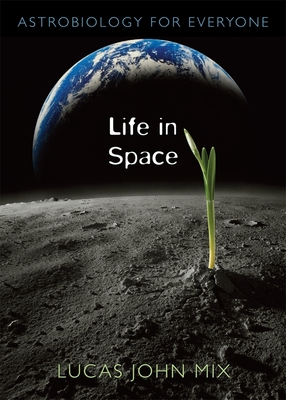 Life in Space: Astrobiology for Everyone - Mix, Lucas John, Dr.