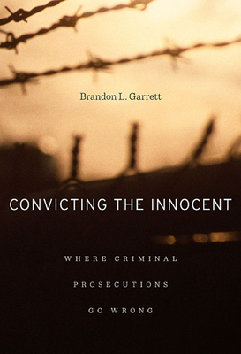 Convicting the Innocent: Where Criminal Prosecutions Go Wrong - Garrett, Brandon L