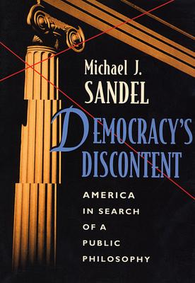 Democracy's Discontent: America in Search of a Public Philosophy - Sandel, Michael J
