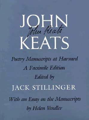 John Keats: Poetry Manuscripts at Harvard, a Facsimile Edition - Keats, John, and Stillinger, Jack (Editor), and Vendler, Helen (Editor)