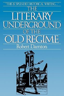 The Literary Underground of the Old Regime - Darnton, Robert, and Darnton, I R