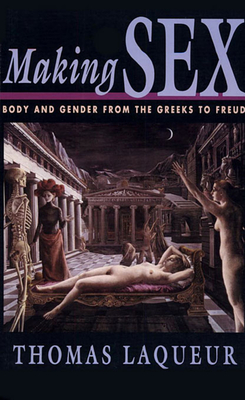 Making Sex: Body and Gender from the Greeks to Freud - Laqueur, Thomas