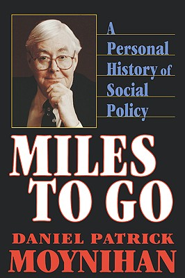 Miles to Go: A Personal History of Social Policy - Moynihan, Daniel Patrick