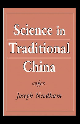 Science in Traditional China - Needham, Joseph