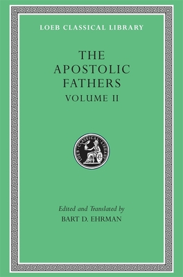The Apostolic Fathers, Volume II: Epistle of Barnabas. Papias and Quadratus. Epistle to Diognetus. the Shepherd of Hermas - Ehrman, Bart D (Translated by)