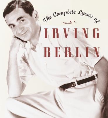 The Complete Lyrics of Irving Berlin - Berlin, Irving, and Kimball, Robert (Editor), and Emmet, Linda (Editor)