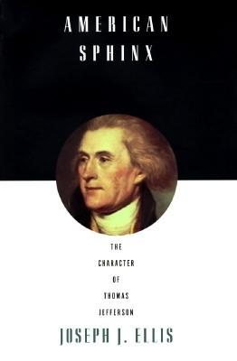 American Sphinx: The Character of Thomas Jefferson - Ellis, Joseph J