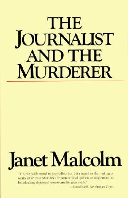 The Journalist and the Murderer - Malcolm, Janet, Ms.
