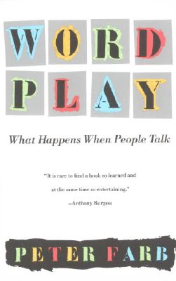 Word Play: What Happens When People Talk - Farb, Peter