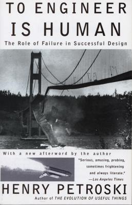 To Engineer is Human: The Role of Failure in Successful Design - Petroski, Henry
