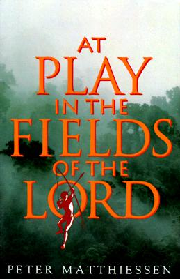 At Play in the Fields of the Lord - Matthiessen, Peter