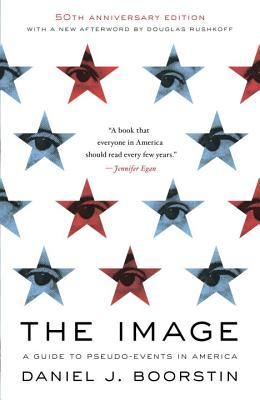 The Image: A Guide to Pseudo-Events in America - Boorstin, Daniel J
