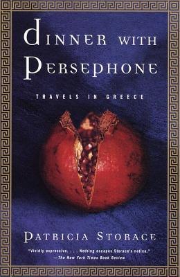 Dinner with Persephone: Travels in Greece - Storace, Patricia