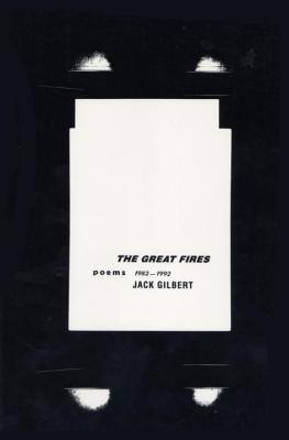 The Great Fires: Poems, 1982-1992 - Gilbert, Jack