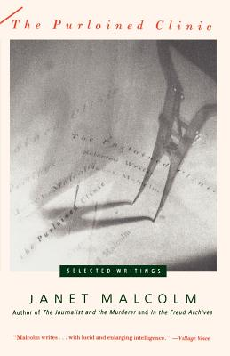 The Purloined Clinic: Selected Writings - Malcolm, Janet, Ms.