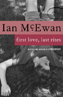 First Love, Last Rites: Stories - McEwan, Ian