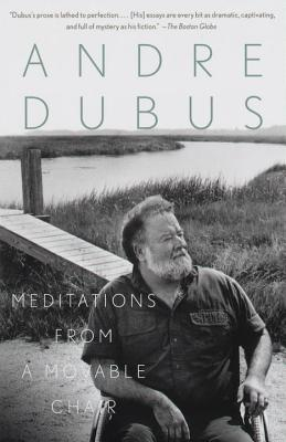Meditations from a Movable Chair: Essays - Dubus, Andre