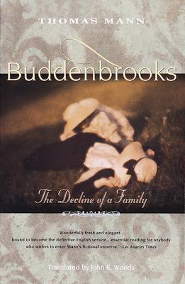 Buddenbrooks: The Decline of a Family - Mann, Thomas, and Woods, John E (Translated by)