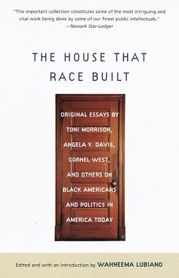 The House That Race Built: Original Essays by Toni Morrison, Angela Y. Davis, Cornel West, and Others on Bl Ack Americans and Politics in America Today - Morrison, Toni, and West, Cornel, Professor, and Davis, Angela Yvonne