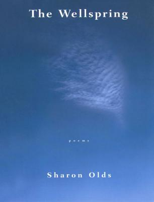 The Wellspring: Poems - Olds, Sharon
