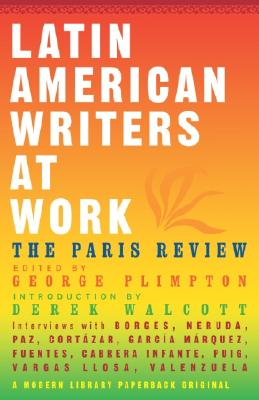 Latin American Writers at Work - Paris Review (Creator), and Plimpton, George (Editor), and Walcott, Derek (Introduction by)