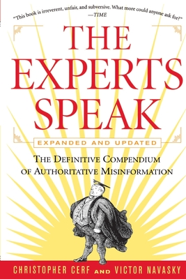 The Experts Speak: The Definitive Compendium of Authoritative Misinformation - Cerf, Christopher, and Navasky, Victor