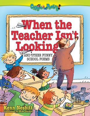 When the Teacher Isn't Looking: And Other Funny School Poems - Nesbitt, Ken