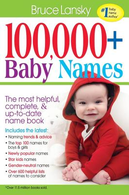 100,000+ Baby Names: The Most Complete Baby Name Book - Lansky, Bruce (Editor)