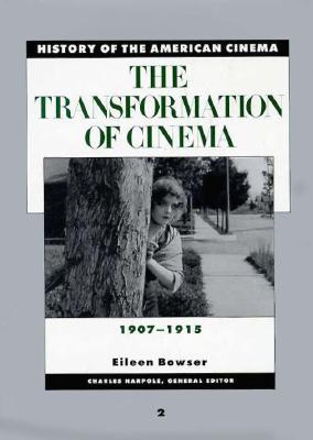 The Transformation of Cinema: 1907-1915 - Bowser, E.