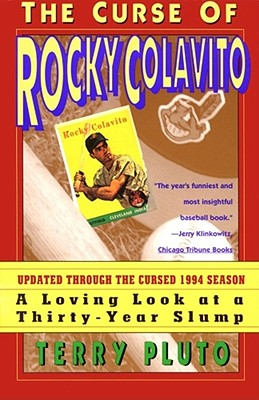 Curse of Rocky Colavito: A Loving Lookat a Thirty-Year Slump - Pluto, Terry