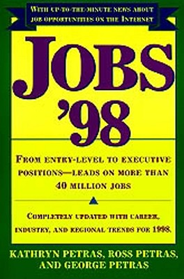 Jobs 98: From Entry Level to Executive Positions Leads on More Than 40 Million Jobs - Petras, Kathryn, and Petras, Ross, and Petras, George