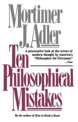 Ten Philosophical Mistakes - Adler, Mortimer Jerome