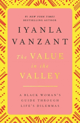 The Value in the Valley: A Black Woman's Guide Through Life's Dilemmas - Vanzant, Iyanla (Introduction by), and Vanzant, Ayanla
