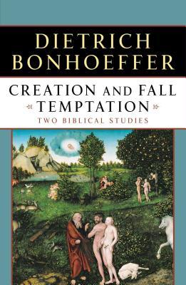Creation and Fall Temptation: Two Biblical Studies - Bonhoeffer, Dietrich