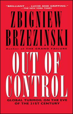 Out of Control: Global Turmoil on the Eve of the Twenty-First Century - Brzezinski, Zbigniew K (Introduction by)