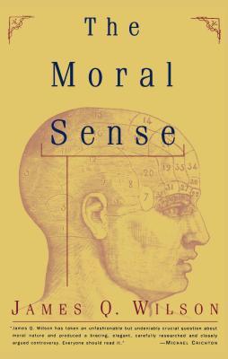 The Moral Sense - Wilson, James Q