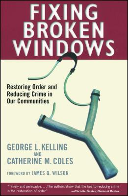 Fixing Broken Windows: Restoring Order and Reducing Crime in Our Communities - Kelling, George L, and Wilson, James Q (Foreword by), and Coles, Catherine M