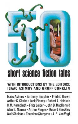 50 Short Science Fiction Tales - Asimov, Isaac (Editor), and Conklin, Groff (Editor)