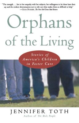 Orphans of the Living: Stories of Americas Children in Foster Care - Toth, Jennifer