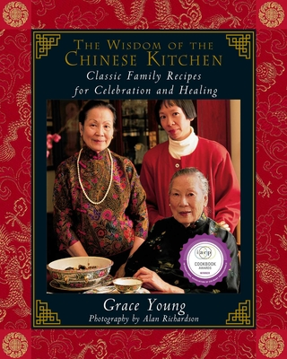 The Wisdom of the Chinese Kitchen: Classic Family Recipes for Celebration and Healing - Young, Grace, and Richardson, Alan (Photographer)