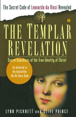 The Templar Revelation: Secret Guardians of the True Identity of Christ - Picknett, Lynn (Introduction by), and Prince, Clive (Introduction by)