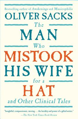 The Man Who Mistook His Wife for a Hat: And Other Clinical Tales - Sacks, Oliver W