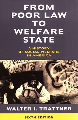 From Poor Law to Welfare State, 6th Edition: A History of Social Welfare in America - Trattner, Walter I