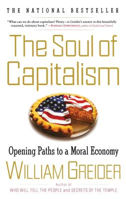 The Soul of Capitalism: Opening Paths to a Moral Economy - Greider, William
