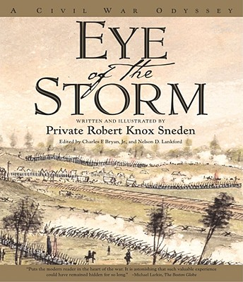 Eye of the Storm: A Civil War Odyssey - Sneden, Robert Knox, Private, and Bryan, Charles F, Jr., PH.D., and Lankford, Nelson D, PH.D.